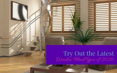 Try Out the Latest Window Blinds Types of 2020