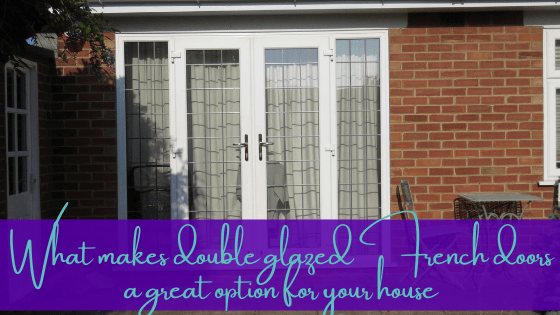 What Makes Double Glazed French Doors a Great Option for your House