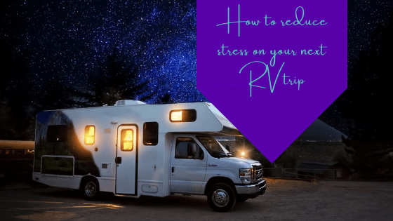 How to Reduce Stress on Your Next RV Trip