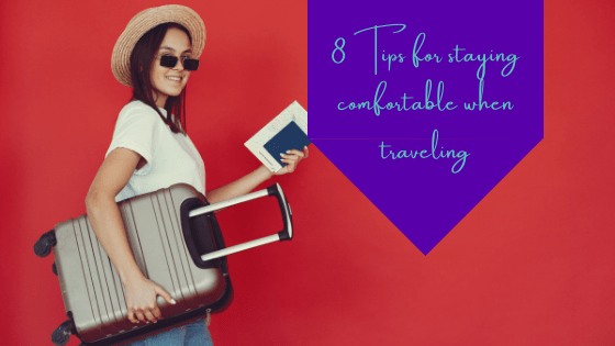 8 Tips For Staying Comfortable When Traveling