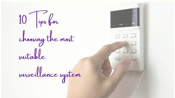 10 Tips for Choosing the Most Suitable Surveillance System