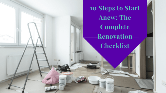 10 Steps to Start Anew: The Complete Renovation Checklist