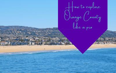 How to Explore Orange County Like A Pro