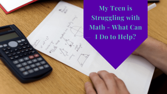 My Teen Is Struggling With Math – What Can I Do To Help?