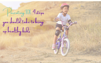 Parenting 101: 4 Steps you Should Take to Bring up Healthy Kids