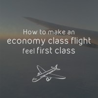 How To Make An Economy Class Flight Feel First Class
