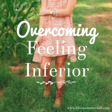 Overcoming Feelings of Inferiority www.lifeonsummerhill.com