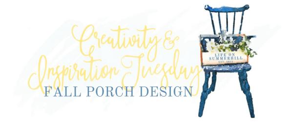 CREATIVITY AND INSPIRATION TUESDAY- FALL PORCH DESIGN