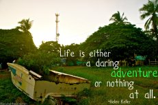 Life is either a daring adventure or nothing at all. -Helen Keller