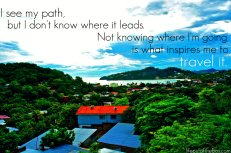 I see my path but I don't know where it leads. Not know where I'm going is what inspires me to travel it.