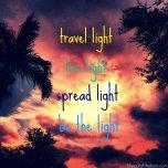 Travel light, live light, spread light, be the light.