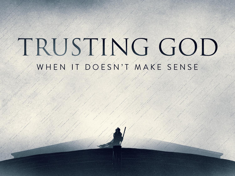 Image result for trust God when it doesn't make sense
