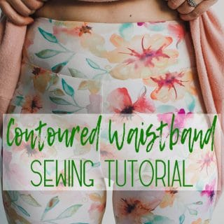 Contoured Waistband Sewing Tutorial - For Leggings