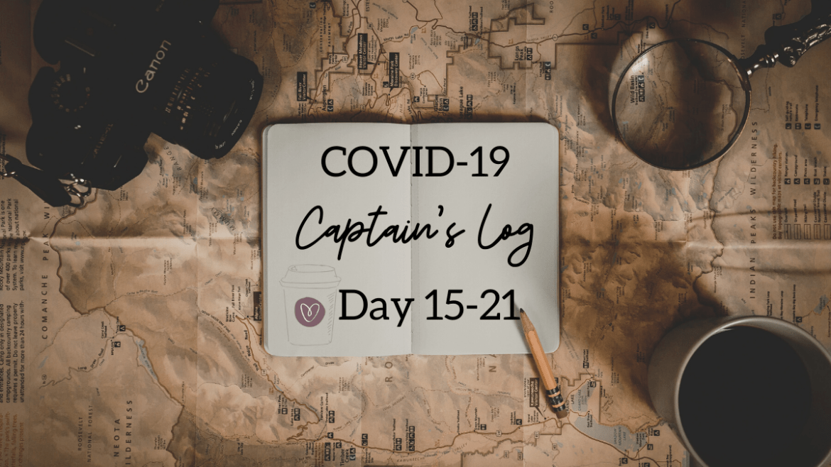 COVID Captian's Log Day 15-21