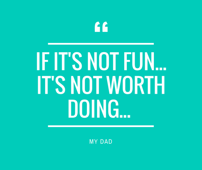 If It's Not Fun... It's Not Worth Doing....png