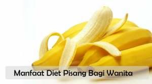 Manfaat Diet Pisang Bagi Wanita