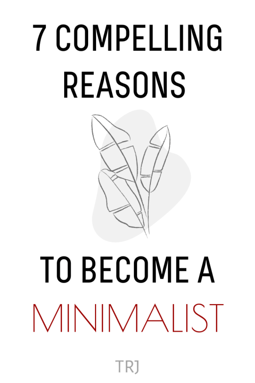 7 Compelling Reasons To Become A Minimalist. Pinterest Pin.