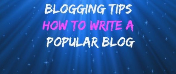 Blogging Tips : How to write a popular blog