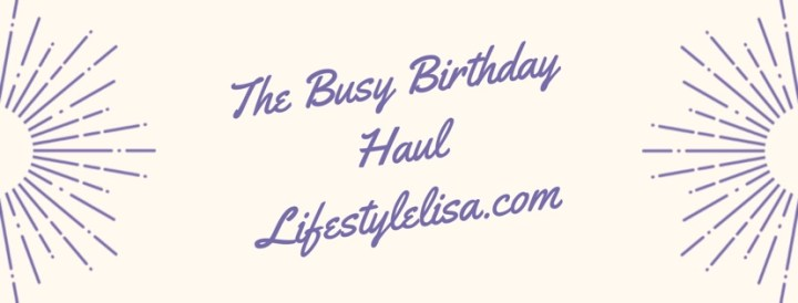 The Busy Birthday Haul!