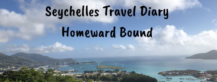 Seychelles Travel Diary- Homeward Bound
