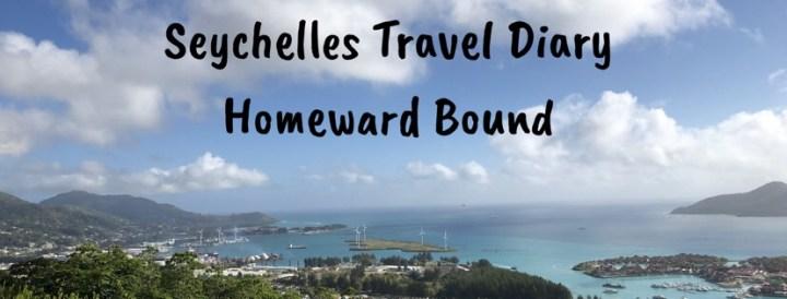 Seychelles Travel Diary- Homeward Bound