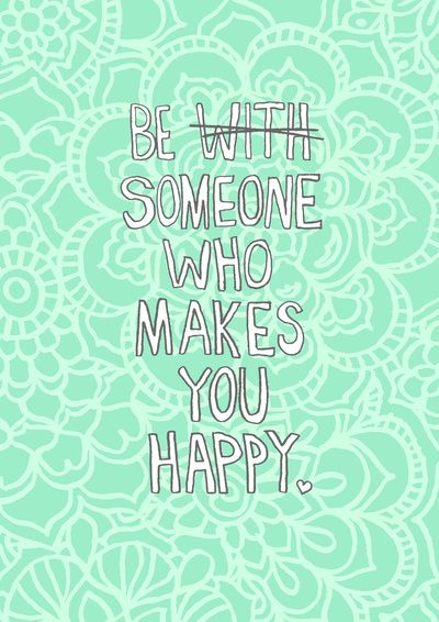 BE someone that makes YOU happy