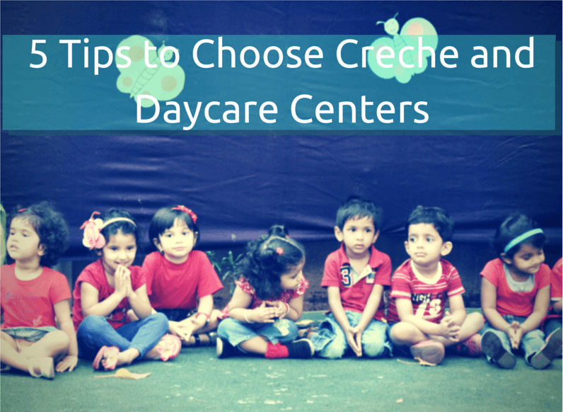 5 Tips to Choose Daycare Centers and Creche