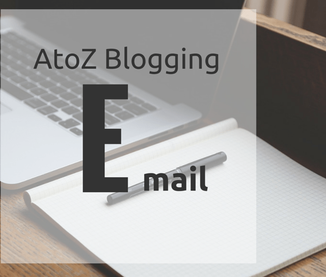 AtoZ Blogging Challenge – E for Email