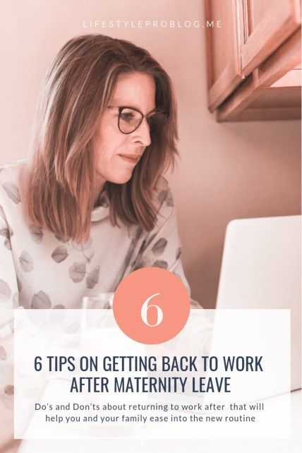 6 Tips for Getting Back to Work post Maternity Leave - Do's and Don'ts about returning to work after that will help you and your family ease into the new routine