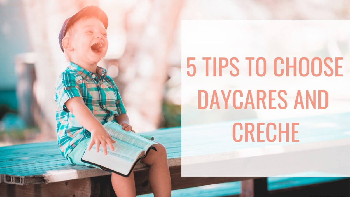 5 Tips to choose the right daycare and creche for your kid. #Parenting tips for working parents