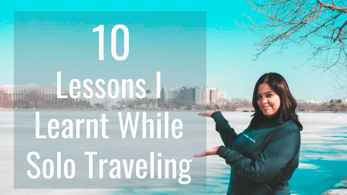 10 Lessons I Learnt While Solo Traveling