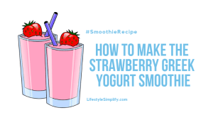 How to Make the Strawberry Greek Yogurt Smoothie