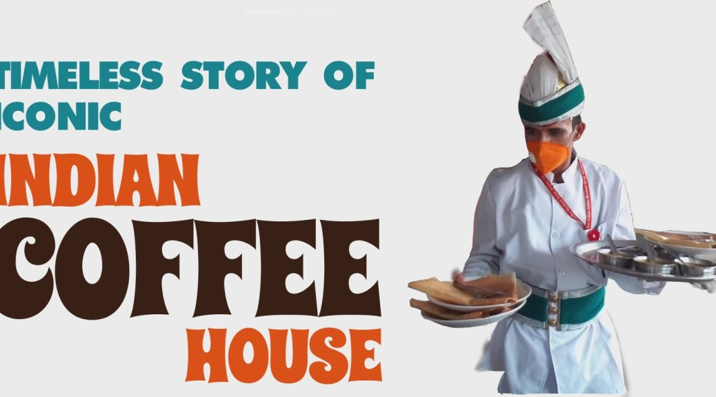 STORY OF THE INDIAN COFFEE HOUSE: TIMELESS AND ICONIC