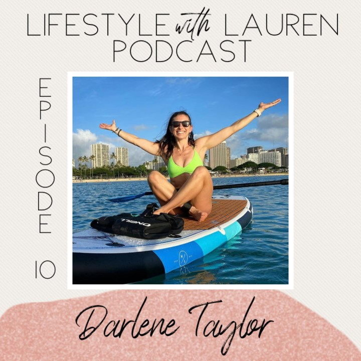 Lifestyle with Lauren Podcast: Episode 10 with Darlene Taylor