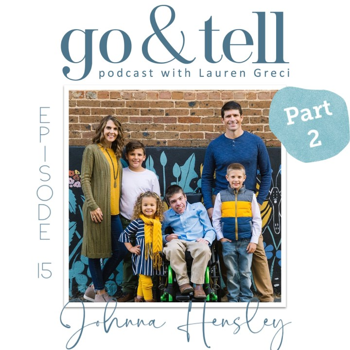 Go & Tell Podcast with Lauren Greci: Episode 15 with Johnna Hensley – Part Two