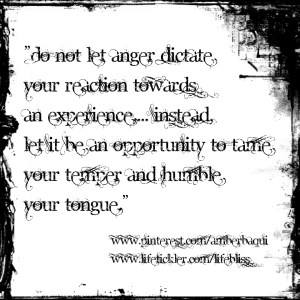 do not let anger dictate your reaction