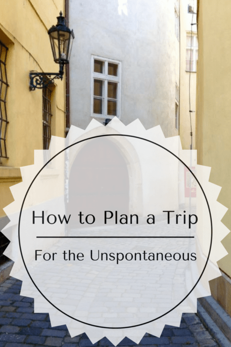 How to Plan a Trip for Those Who Aren't Spontaneous: The Ultimate Step-by-Step Guide!