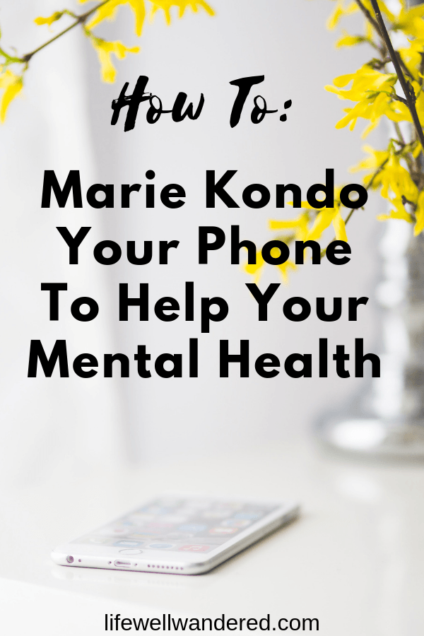how to marie kondo your phone to help your mental health
