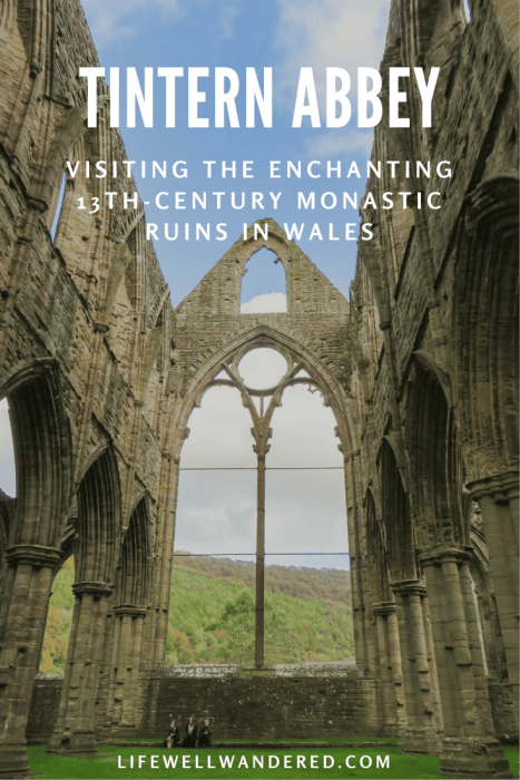 Visiting Tintern Abbey: The Enchanting 13th-Century Monastic Ruins in Wales