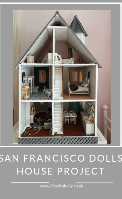 Life with Holly – in Miniature! Our San Francisco Dolls House Project…