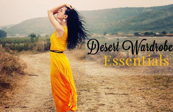 desert wardrobe essentials