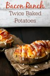 Bacon & Ranch Twice Baked Potatoes