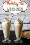 Holiday Pie Milkshakes