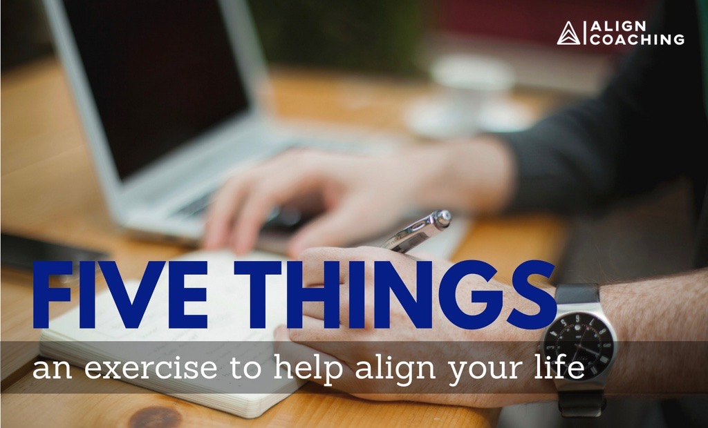 Five Things: an exercise to help align your life