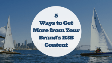5 Ways to Get More from Your Brand's B2B Content Marketing Strategy