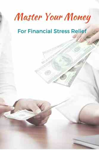 Financial Stress Relief is Achieved When You Master Your Money