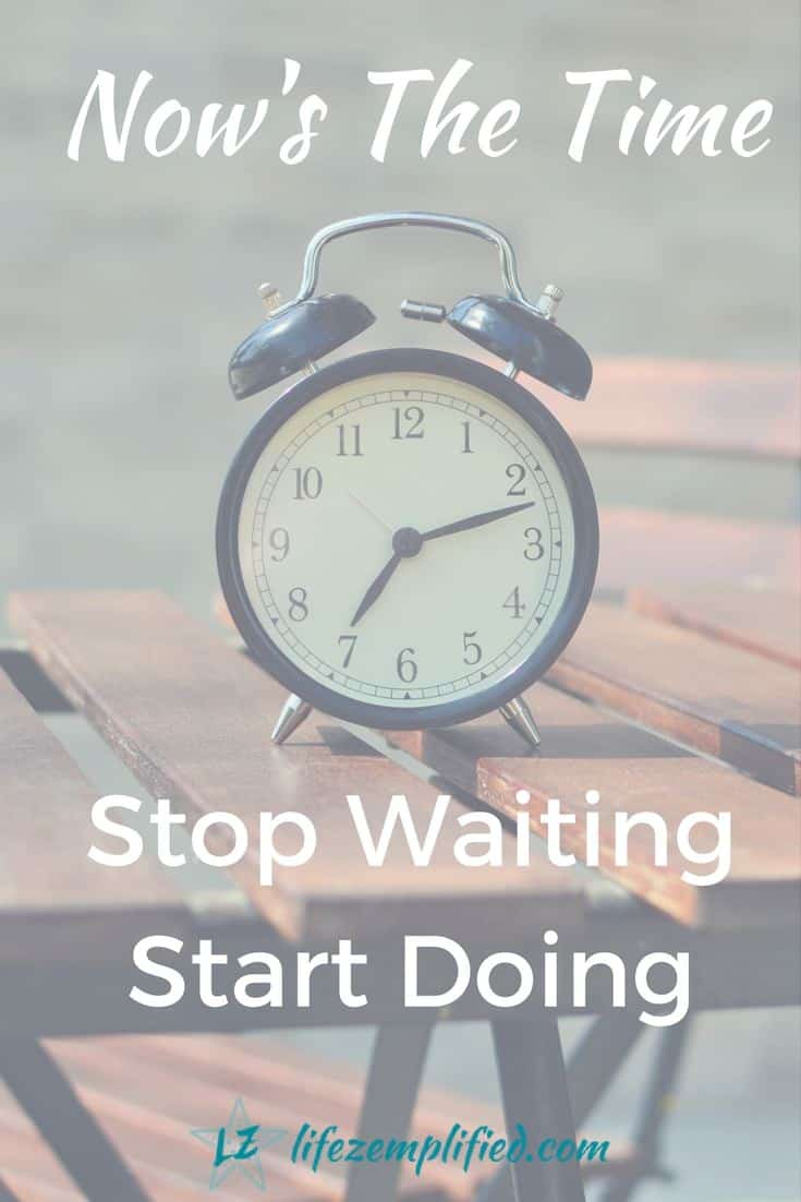 It's Not Too Late To Start Doing, Stop Doubting Or Make Changes In Your Life, Start Now