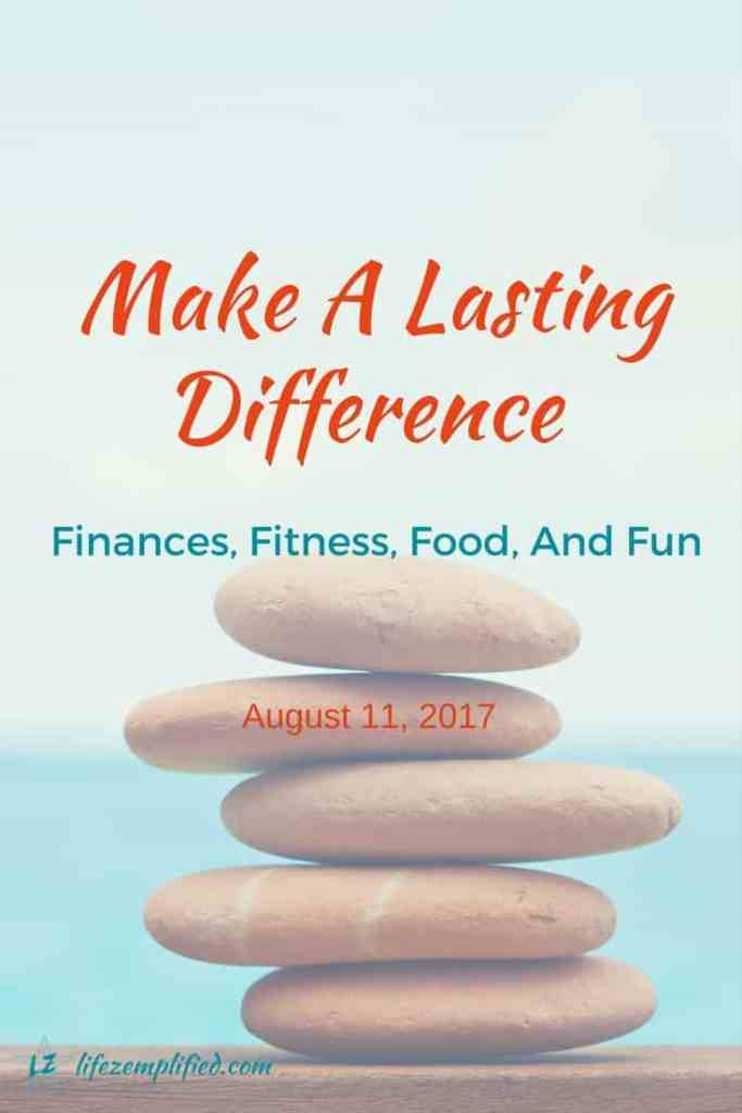 Make a Lasting Difference in your finances, fitness, food, and fun