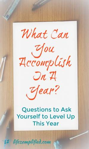 What Can You Accomplish In A Year? (Questions to Ask Yourself)