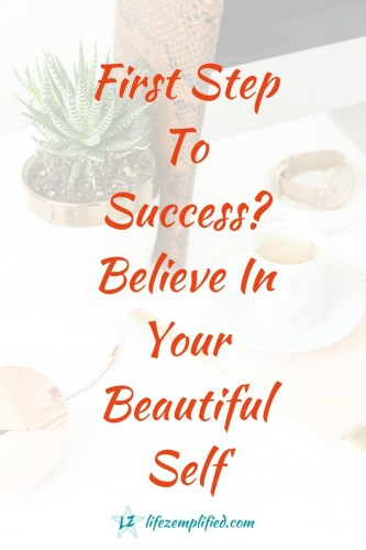 First Step To Success? Believe In Your Beautiful Self